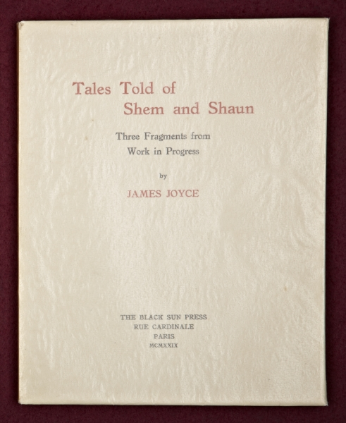 TALES TOLD OF SHEM AND SHAUN. THREE FRAGMENTS FROM WORK IN PROGRESS.