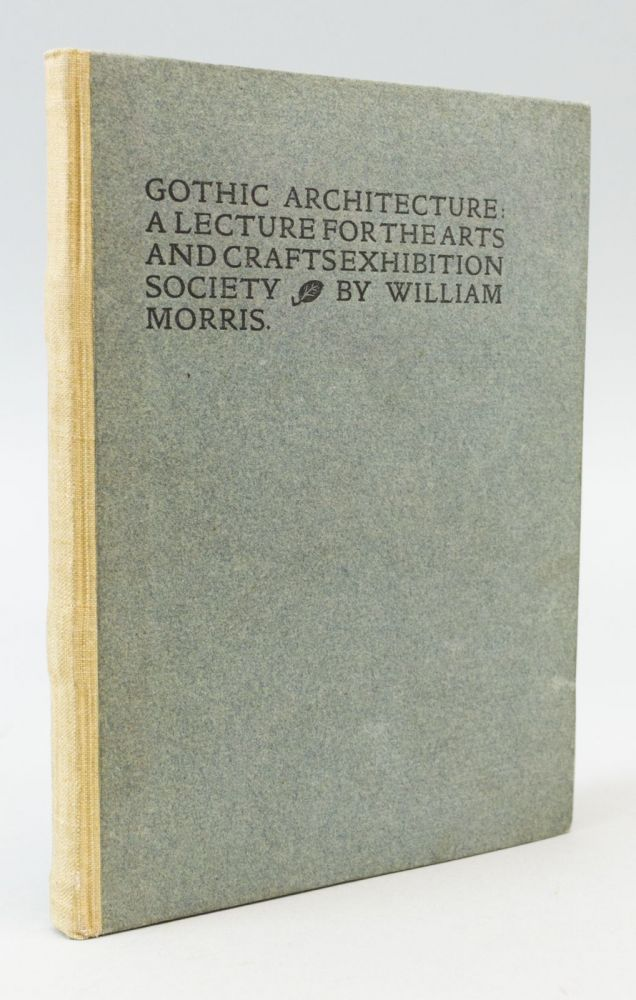 GOTHIC ARCHITECTURE: A LECTURE FOR THE ARTS AND CRAFTS EXHIBITION SOCIETY. KELMSCOTT PRESS, WILLIAM MORRIS.