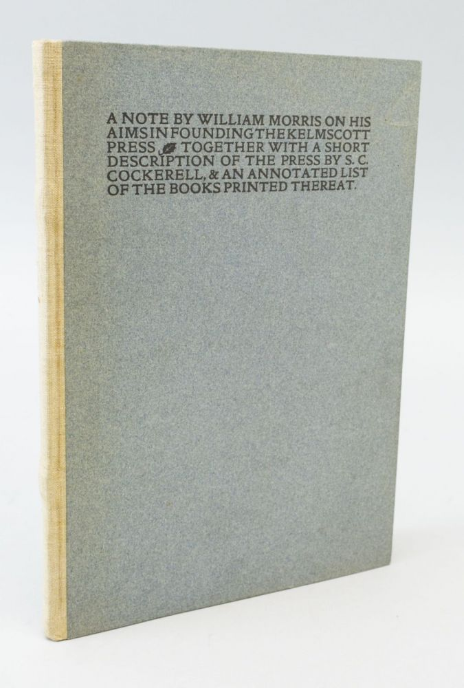 A NOTE BY WILLIAM MORRIS ON HIS AIMS IN FOUNDING THE KELMSCOTT PRESS. TOGETHER WITH A SHORT DESCRIPTION OF THE PRESS BY S. C. COCKERELL, AND AN ANNOTATED LIST OF THE BOOKS PRINTED THEREAT. KELMSCOTT PRESS, WILLIAM MORRIS, SYDNEY CARLYLE COCKERELL.
