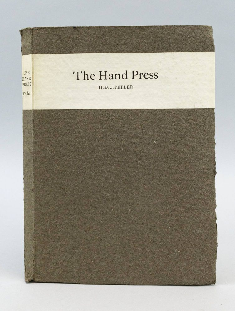 THE HAND PRESS. AN ESSAY WRITTEN AND PRINTED FOR THE SOCIETY OF TYPOGRAPHIC ARTS, CHICAGO, BY H. D. C. PEPLER, PRINTER, FOUNDER OF ST DOMINIC'S PRESS. ST DOMINIC'S PRESS, H. D. C. PEPLER.