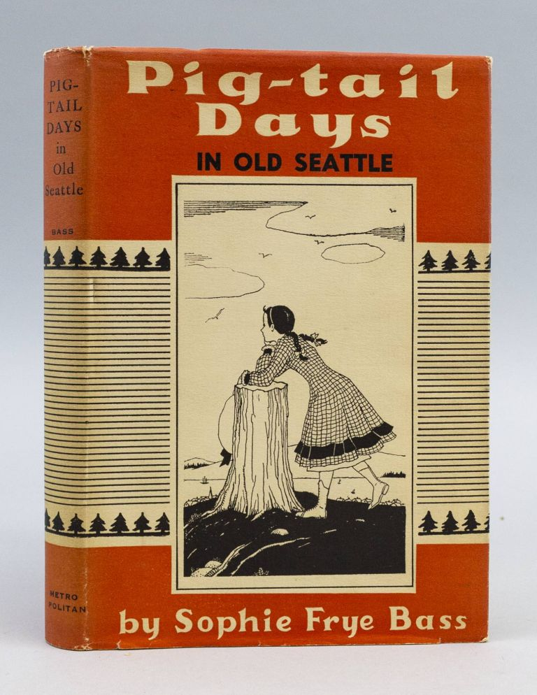 PIG-TAIL DAYS IN OLD SEATTLE. HISTORY OF SEATTLE, SOPHIE FRYE BASS.