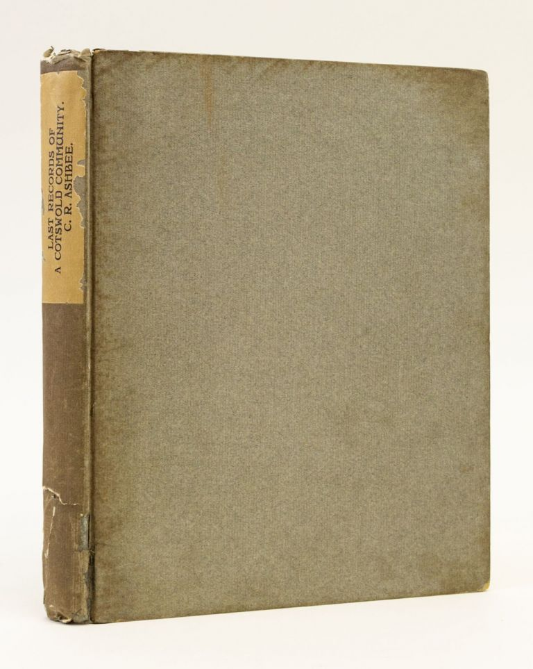 THE LAST RECORDS OF A COTSWOLD COMMUNITY. ESSEX HOUSE PRESS, C. R. ASHBEE.
