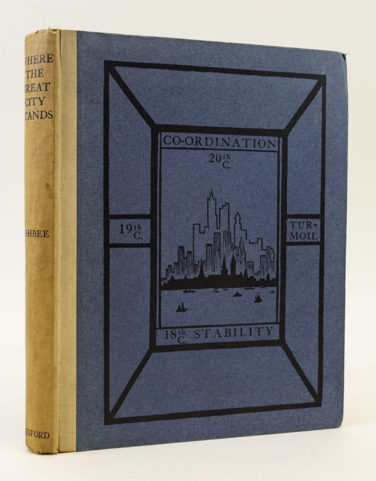 WHERE THE GREAT CITY STANDS. A STUDY IN THE NEW CIVICS. ESSEX HOUSE PRESS, C. R. ASHBEE.