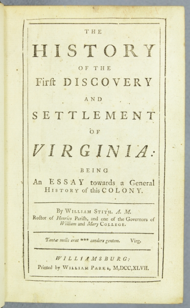 THE HISTORY OF THE FIRST DISCOVERY AND SETTLEMENT OF VIRGINIA. HISTORY OF VIRGINIA, WILLIAM STITH.