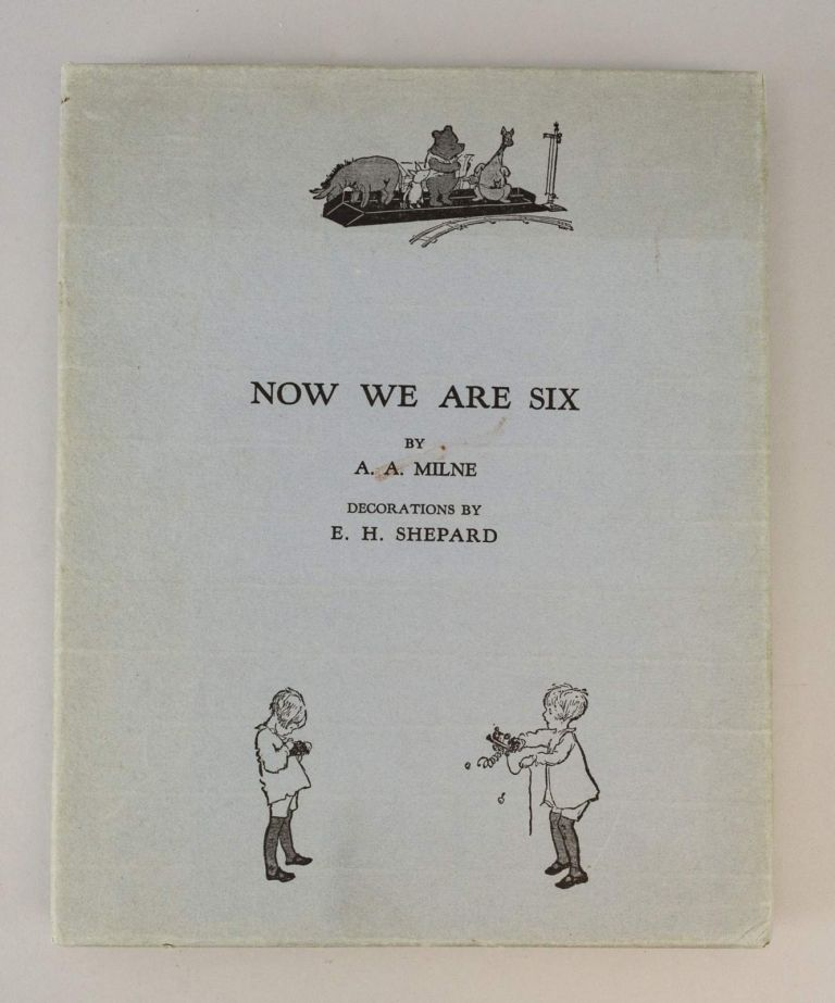 NOW WE ARE SIX. A. A. MILNE.