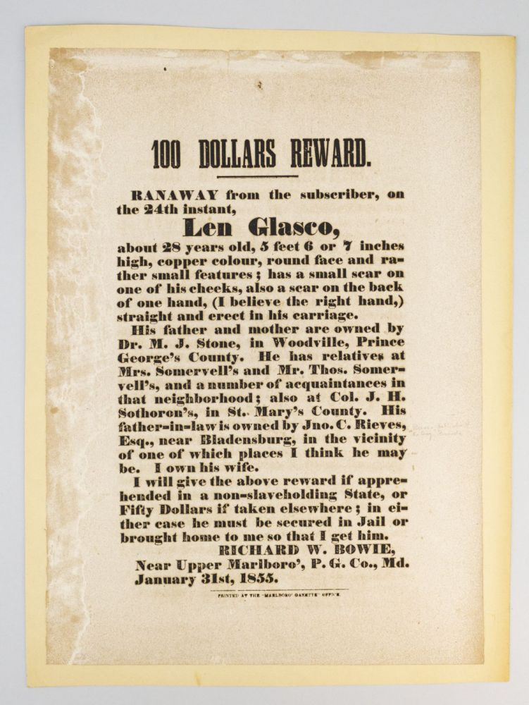 100 DOLLARS REWARD. RAN AWAY FROM THE SUBSCRIBER, ON THE 24TH INSTANT, LEN GLASCO . . SLAVERY - RUNAWAY SLAVE BROADSIDE, RICHARD W. BOWIE.