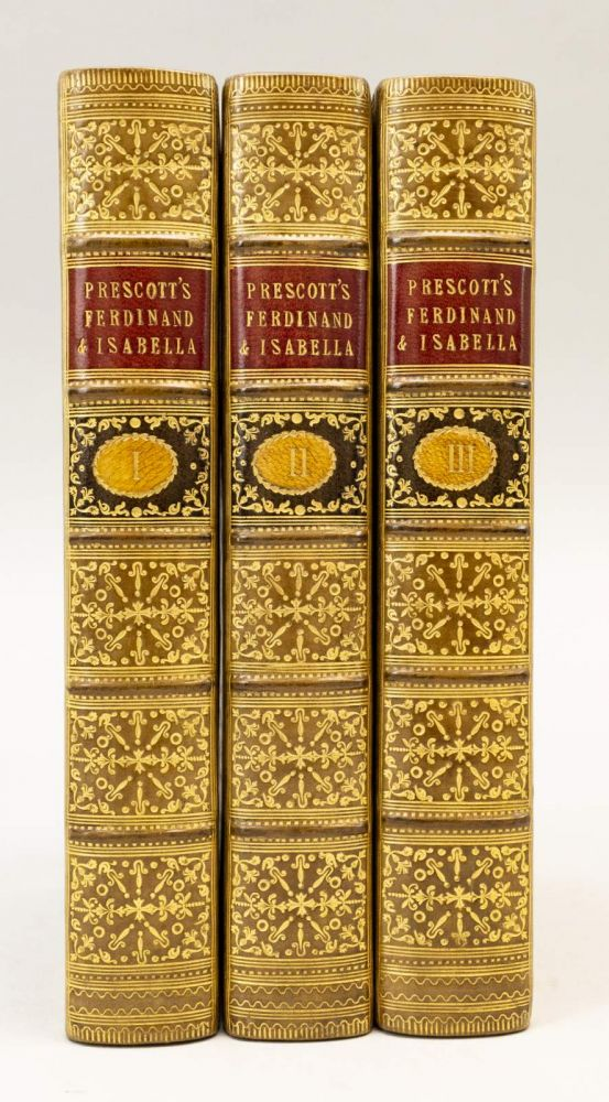 HISTORY OF THE REIGN OF FERDINAND AND ISABELLA, THE CATHOLIC, OF SPAIN. BINDINGS - FINELY BOUND SETS, WILLIAM PRESCOTT.