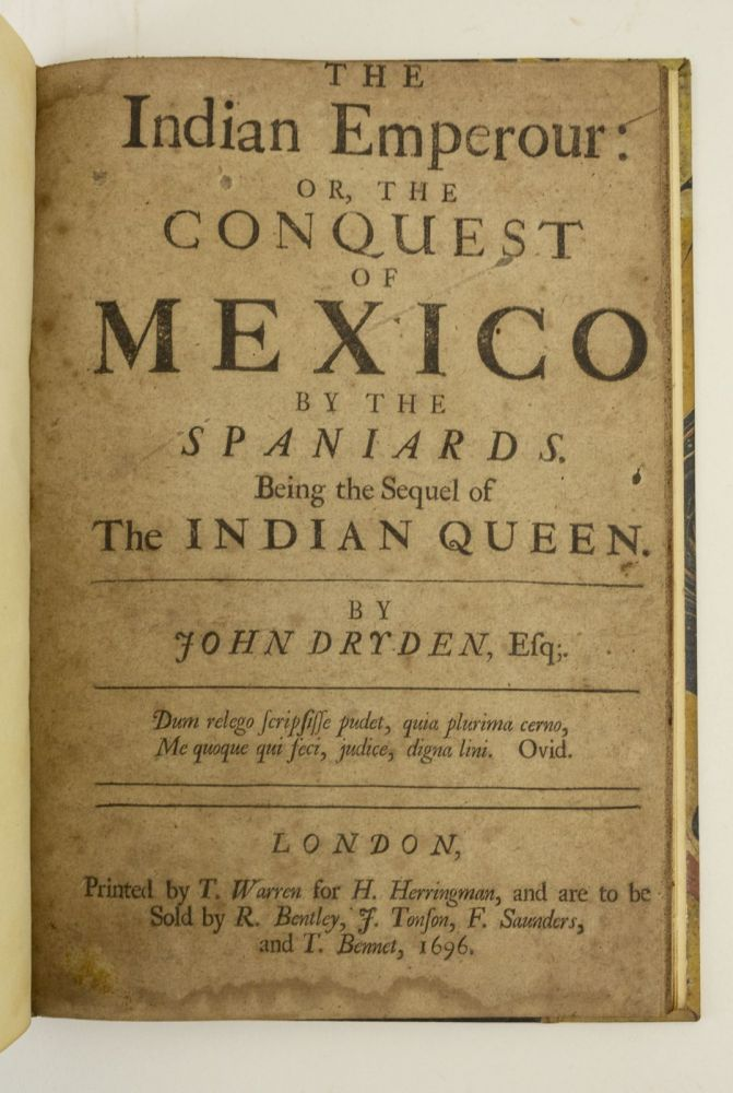 THE INDIAN EMPEROUR: OR, THE CONQUEST OF MEXICO BY THE SPANIARDS. JOHN DRYDEN.