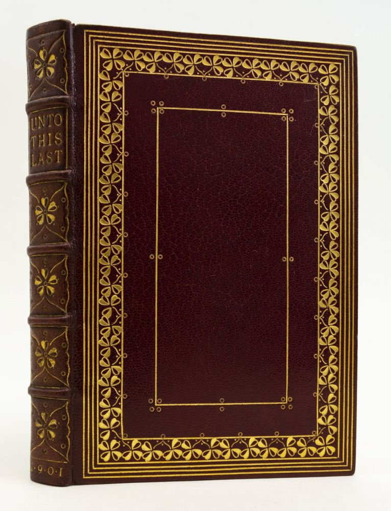 UNTO THIS LAST: FOUR ESSAYS ON THE FIRST PRINCIPLES OF POLITICAL ECONOMY. BINDINGS - PHILIP DANA MASON, JOHN RUSKIN.