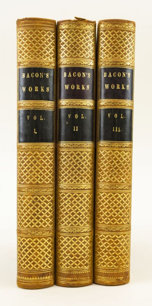 THE WORKS. WITH A LIFE OF THE AUTHOR, BY BASIL MONTAGU, ESQ. FRANCIS BACON.