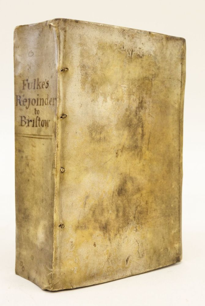 A REJOYNDER TO BRISTOWS REPLIE IN DEFENCE OF ALLENS SCROLL OF ARTICLES AND BOOKE OF PURGATORIE. ALSO THE CAUILS OF NICHOLAS SANDER D. IN DIUINITIE ABOUT THE SUPPER OF OUR LORD, AND THE APOLOGIE OF THE CHURCH OF ENGLAND, TOUCHING THE DOCTRINE THEREOF. WILLIAM FULKE.