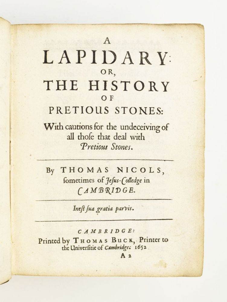 A LAPIDARY OR, THE HISTORY OF PRECIOUS STONES: WITH CAUTIONS FOR THE UNDECEIVING OF ALL THOSE THAT DEAL WITH PRECIOUS STONES. GEMOLOGY, THOMAS NICOLS.