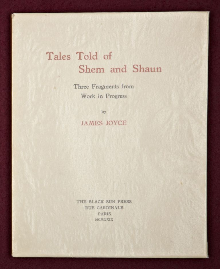 TALES TOLD OF SHEM AND SHAUN. THREE FRAGMENTS FROM WORK IN PROGRESS. JAMES JOYCE.