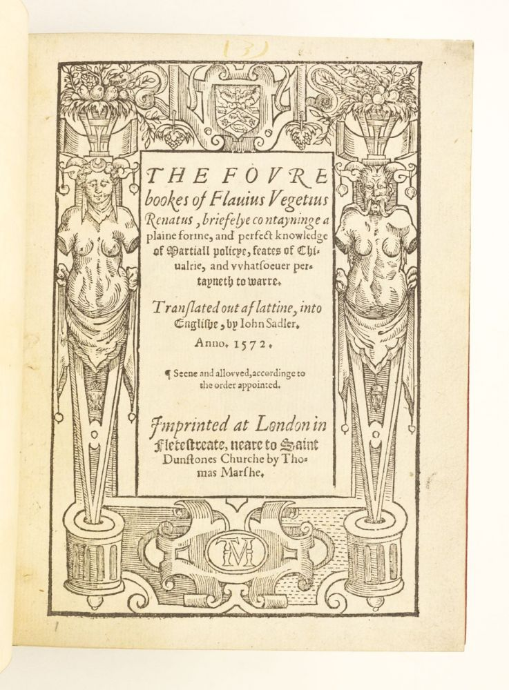 THE FOURE BOOKS . . . OF MARTIALL POLICYE, FEATES OF CHIVALRIE, AND WHATSOEVER PERTAYNETH OF WARRE. FLAVIUS VEGETIUS RENATUS.