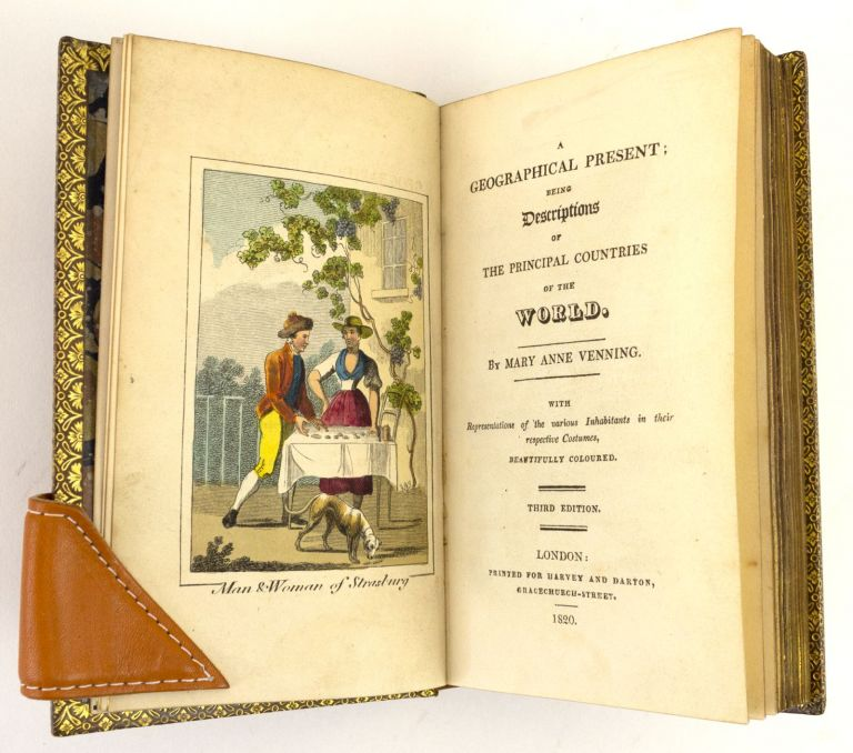 A GEOGRAPHICAL PRESENT: BEING DESCRIPTIONS OF THE PRINCIPAL COUNTRIES OF THE WORLD. WITH REPRESENTATIONS OF THE VARIOUS INHABITANTS IN THEIR RESPECTIVE COSTUMES, BEAUTIFULLY COLOURED. COLOR PLATE BOOKS, MARY ANNE VENNING, COSTUMES AROUND THE WORLD, CHILDREN'S BOOKS.