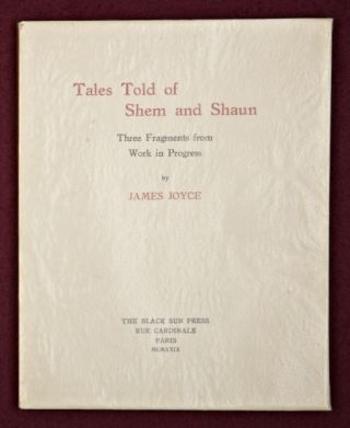 TALES TOLD OF SHEM AND SHAUN. THREE FRAGMENTS FROM WORK IN PROGRESS. JAMES JOYCE