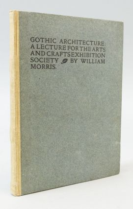 GOTHIC ARCHITECTURE: A LECTURE FOR THE ARTS AND CRAFTS EXHIBITION SOCIETY. KELMSCOTT PRESS,...