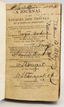 A JOURNAL OF THE VOYAGES AND TRAVELS OF A CORPS OF DISCOVERY UNDER THE COMMAND OF CAPT. LEWIS AND CAPT. CLARKE OF THE ARMY OF THE UNITED STATES FROM THE MOUTH OF THE RIVER MISSOURI THROUGH THE INTERIOR PARTS OF NORTH AMERICA TO THE PACIFIC OCEAN, DURING THE YEARS 1804, 1805 & 1806.