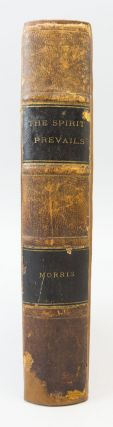 """THE """"SPIRIT PREVAILS"""": CONTAINING THE REVELATIONS, ARTICLES AND LETTERS WRITTEN BY JOSEPH MORRIS."""