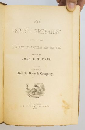 "THE ""SPIRIT PREVAILS"": CONTAINING THE REVELATIONS, ARTICLES AND LETTERS WRITTEN BY JOSEPH MORRIS."