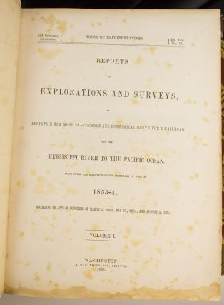 REPORTS OF EXPLORATIONS AND SURVEYS, TO ASCERTAIN THE MOST PRACTICABLE AND ECONOMICAL ROUTE FOR A RAILROAD FROM THE MISSISSIPPI RIVER TO THE PACIFIC OCEAN. MADE UNDER THE DIRECTION OF THE SECRETARY OF WAR IN 1853-1856.