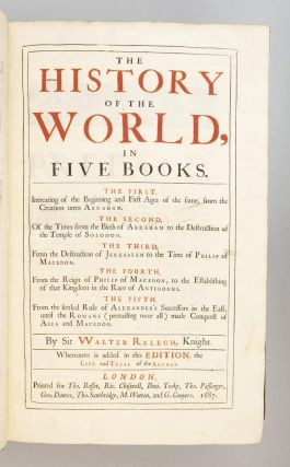 THE HISTORY OF THE WORLD, IN FIVE BOOKS . . . WHEREUNTO IS ADDED . . . THE LIFE AND TRYAL OF THE AUTHOR.