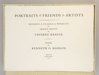 PORTRAITS - FRIENDS - ARTISTS: DRYPOINTS, ETCHINGS, WOODCUTS OF OREGON ARTISTS BY LAVERNE KRAUSE, POEMS BY KENNETH O. HANSON.