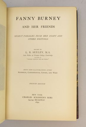 FANNY BURNEY AND HER FRIENDS: SELECT PASSAGES FROM HER DIARY AND OTHER WRITINGS. FRANCES BURNEY