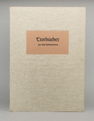 TIERBÜCHER AUS FUNF JAHRHUNDERTEN. [ZOOLOGICAL BOOKS FROM FIVE CENTURIES].
