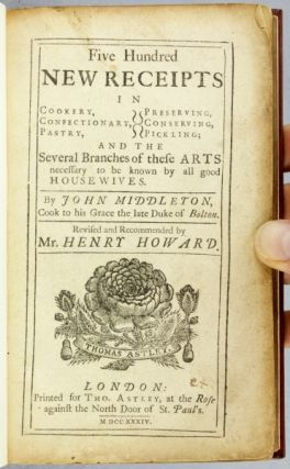FIVE HUNDRED NEW RECEIPTS IN COOKERY, CONFECTIONARY, PASTRY, PRESERVING, CONSERVING, PICKLING; AND THE SEVERAL BRANCHES OF THESE ARTS NECESSARY TO BE KNOWN BY ALL GOOD HOUSEWIVES.
