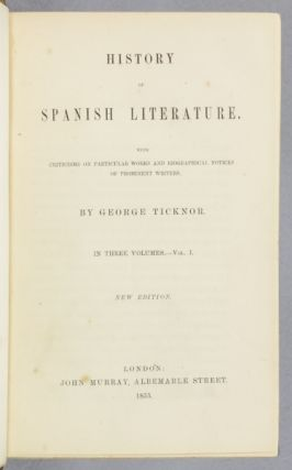 HISTORY OF SPANISH LITERATURE: WITH CRITICISMS ON PARTICULAR WORKS AND BIOGRAPHICAL NOTICES OF PROMINENT WRITERS.