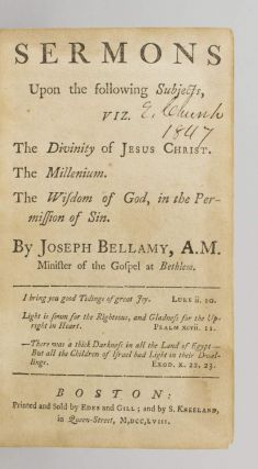 SERMONS UPON THE FOLLOWING SUBJECTS, VIZ. THE DIVINITY OF JESUS CHRIST. THE MILLENIUM. THE WISDOM OF GOD, IN THE PERMISSION OF SIN.
