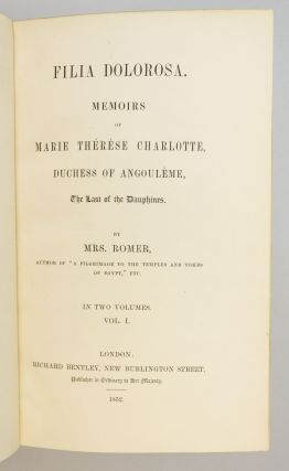 FILIA DOLOROSA. MEMOIRS OF MARIE THÉRÈSE CHARLOTTE, DUCHESS OF ANGOULÊME, THE LAST OF THE DAUPHINES.
