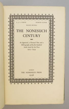 THE NONESUCH CENTURY: AN APPRAISAL, A PERSONAL NOTE AND A BIBLIOGRAPHY OF THE FIRST HUNDRED BOOKS ISSUED BY THE PRESS, 1923-1934.