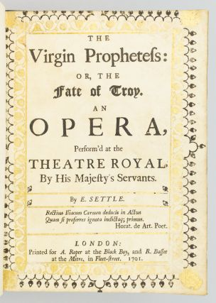 THE VIRGIN PROPHETESS: OR, THE FATE OF TROY, AN OPERA, PERFORM'D AT THE THEATRE ROYAL BY HIS MAJESTY'S SERVANTS.