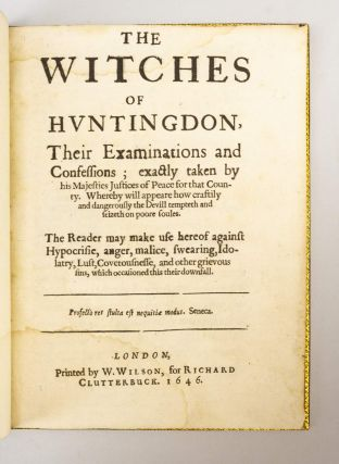 THE WITCHES OF HUNTINGDON, THEIR EXAMINATIONS AND CONFESSIONS; EXACTLY TAKEN BY HIS MAJESTIES JUSTICES OF PEACE FOR THAT COUNTY. WHEREBY WILL APPEARE HOW CRAFTILY AND DANGEROUSLY THE DEVILL TEMPTETH AND SEIZETH ON POORE SOULES.