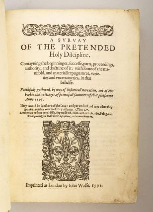 A SURVAY [sic] OF THE PRETENDED HOLY DISCIPLINE. CONTAYNING THE BEGINNINGES, SUCCESSE, PARTS, PROCEEDINGS, AUTHORITY, AND DOCTRINE OF IT: WITH SOME OF THE MANIFOLD, AND MATERIALL REPUGNANCES, VARIETIES AND VNCERTAINETIES, IN THAT BEHALFE.