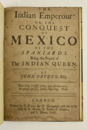 THE INDIAN EMPEROUR: OR, THE CONQUEST OF MEXICO BY THE SPANIARDS. JOHN DRYDEN