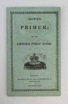 HOWE'S PRIMER; OR, THE CHILD'S FIRST BOOK. CHILDREN'S BOOKS