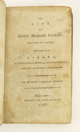 THE LIFE OF DOCTOR BENJAMIN FRANKLIN WRITTEN BY HIMSELF, TOGETHER WITH ESSAYS HUMOUROUS, MORAL, AND LITERARY.