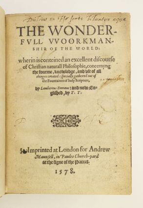 THE WONDERFULL WOORKMANSHIP OF THE WORLD: WHERIN IS CONTEINED AN EXCELLENT DISCOURSE OF CHRISTIAN NATURALL PHILOSOPHIE . . . SPECIALLY GATHERED OUT OF THE FOUNTAINES OF HOLY SCRIPTUR.