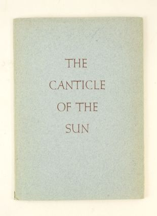 THE CANTICLE OF THE SUN. VALENTI ANGELO, Printer and, ST. FRANCIS OF ASSISI