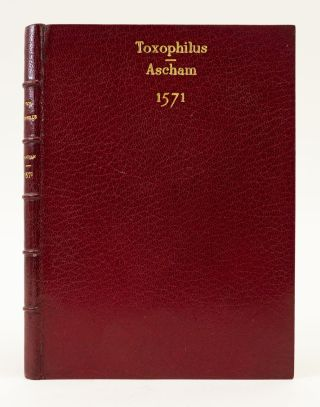 TOXOPHILUS, THE SCHOLE, OR PARTITIONS OF SHOOTING CONTAYNED IN IJ. BOOKES. . . . PLEASAUNT FOR...