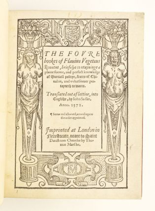 THE FOURE BOOKS . . . OF MARTIALL POLICYE, FEATES OF CHIVALRIE, AND WHATSOEVER PERTAYNETH OF...