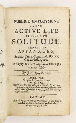 PUBLICK EMPLOYMENT AND AN ACTIVE LIFE PREFER'D TO SOLITUDE, AND ALL ITS APPANAGES, SUCH AS FAME, COMMAND, RICHES, CONVERSATION, &C.