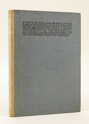 A NOTE BY WILLIAM MORRIS ON HIS AIMS IN FOUNDING THE KELMSCOTT PRESS. TOGETHER WITH A SHORT...