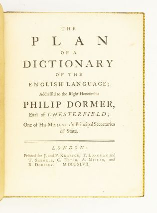 THE PLAN OF A DICTIONARY OF THE ENGLISH LANGUAGE; ADDRESSED TO THE RIGHT HONOURABLE PHILIP DORMER, EARL OF CHESTERFIELD.