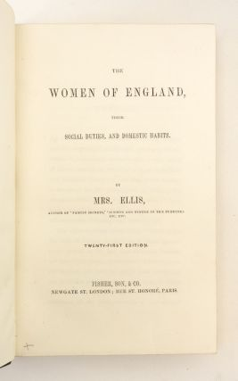 [THE ENGLISHWOMAN'S FAMILY LIBRARY].THE WOMEN OF ENGLAND, THEIR SOCIAL DUTIES AND DOMESTIC HABITS; THE DAUGHTERS OF ENGLAND, THEIR POSITION IN SOCIETY, CHARACTER AND RESPONSIBILITIES; THE WIVES OF ENGLAND, THEIR RELATIVE DUTIES, DOMESTIC INFLUENCE, AND SOCIAL OBLIGATIONS; THE MOTHERS OF ENGLAND, THEIR INFLUENCE AND RESPONSIBILITY.