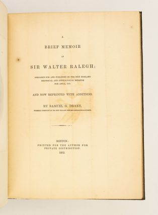 A BRIEF MEMOIR OF SIR WALTER RALEIGH; PREPARED FOR AND PUBLISHED IN THE NEW ENGLAND HISTORICAL AND GENEALOGICAL REGISTER FOR APRIL, 1862, AND NOW REPRINTED WITH ADDITIONS.